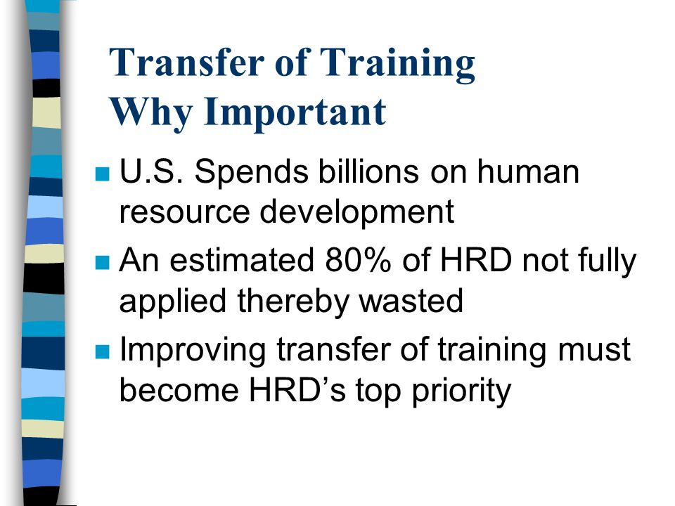 Transfer of Training Why Important n U.S.