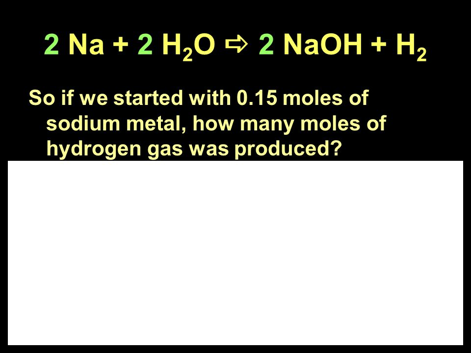 So if we started with 0.15 moles of sodium metal, how many moles of hydrogen gas was produced