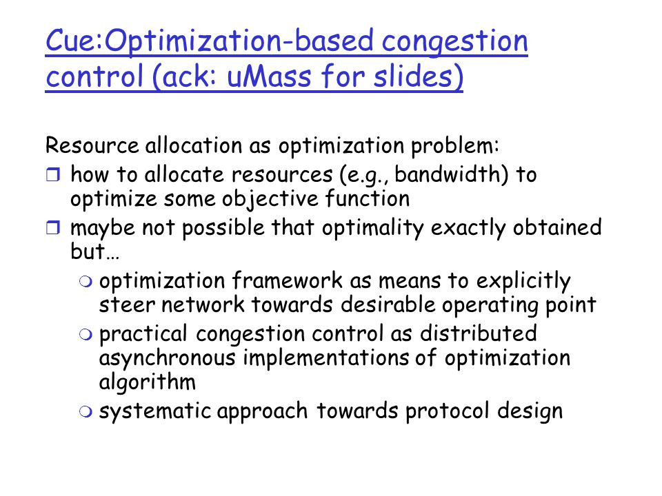 Motivation Congestion Control: maximize user utility Traffic Engineering: minimize network congestion Given routing R li how to adapt end rate x i .