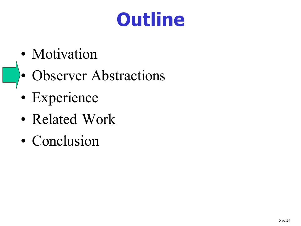 6 of 24 Outline Motivation Observer Abstractions Experience Related Work Conclusion