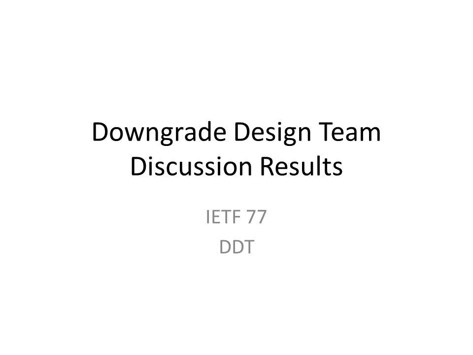 The EAI Downgrade Design Team (DDT) was created to investigate the problems around EAI downgrade.