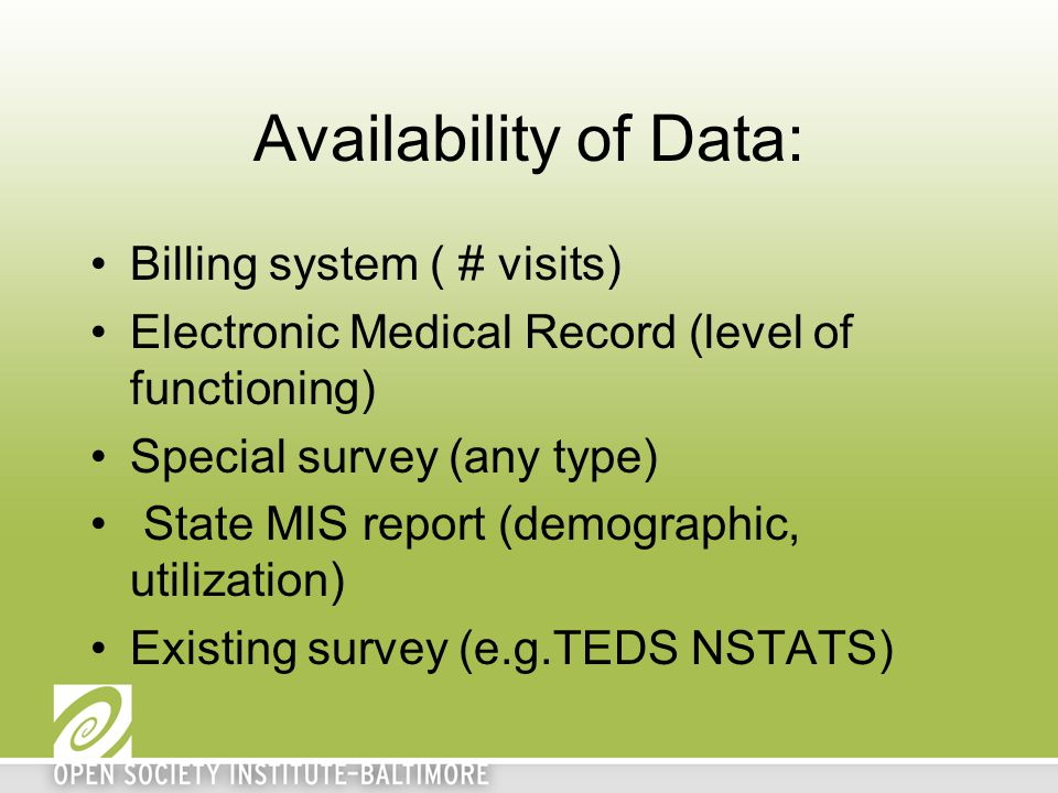 Availability of Data: Billing system ( # visits) Electronic Medical Record (level of functioning) Special survey (any type) State MIS report (demograp