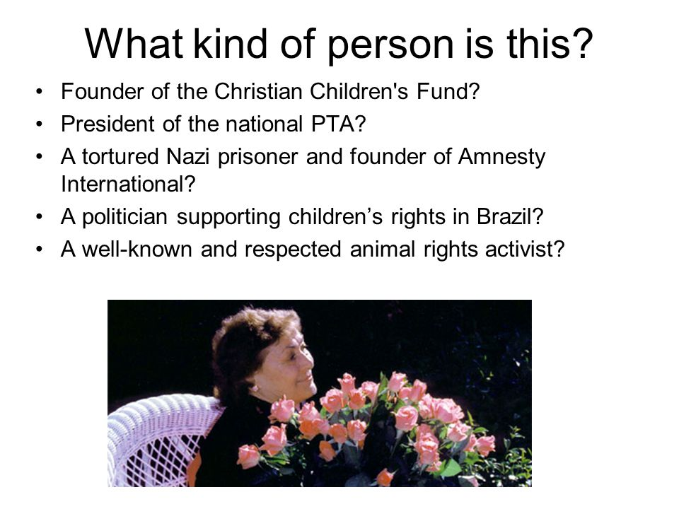 What kind of person is this? Founder of the Christian Children's Fund? President of the national PTA? A tortured Nazi prisoner and founder of Amnesty