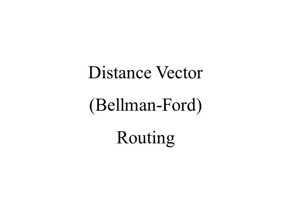 Distance Vector (Bellman-Ford) Routing