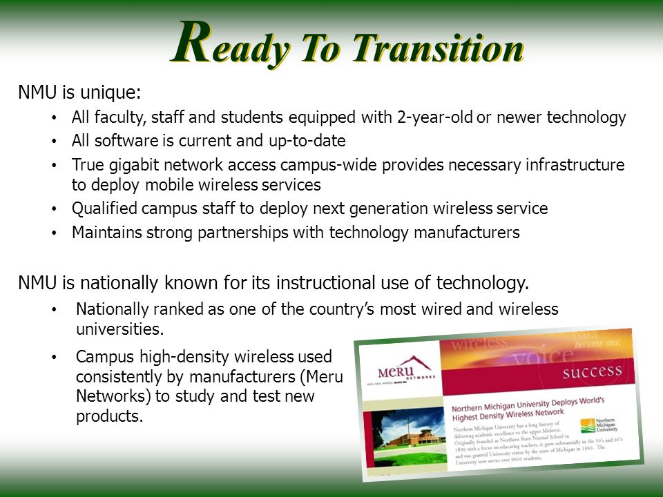 NMU is unique: All faculty, staff and students equipped with 2-year-old or newer technology All software is current and up-to-date True gigabit networ