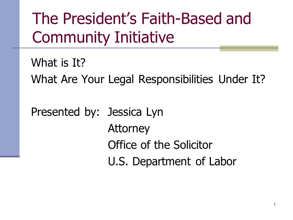 1 The President's Faith-Based and Community Initiative What is It.