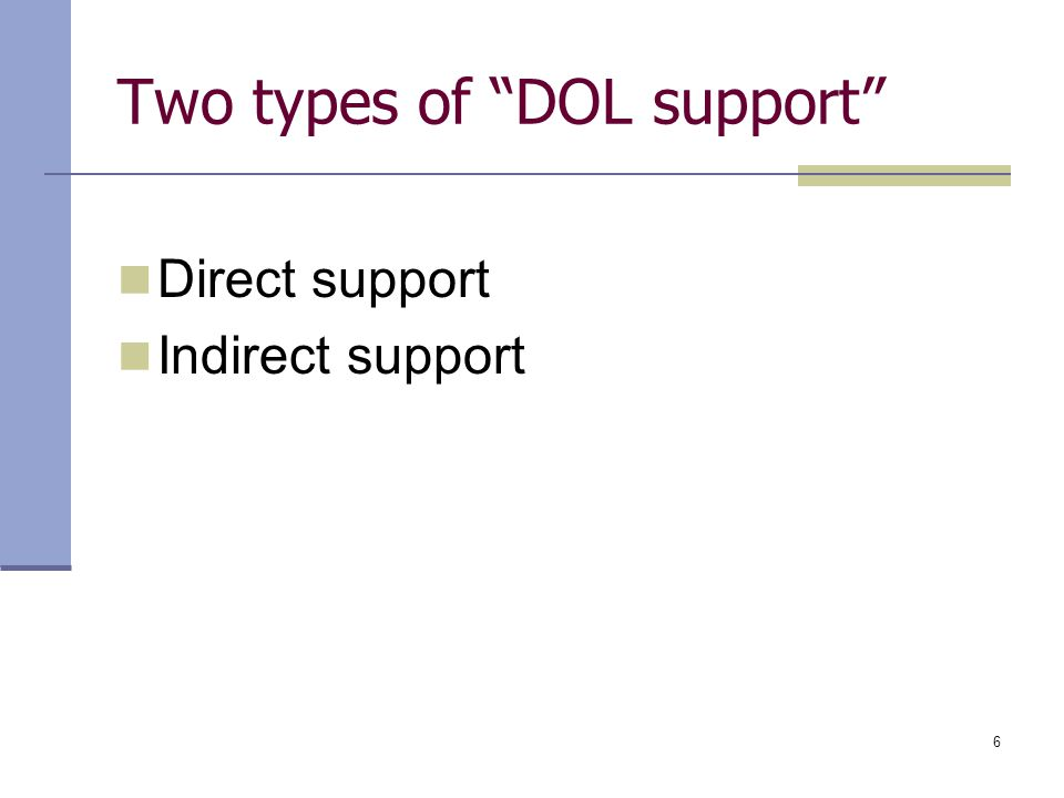 "6 Two types of ""DOL support"" Direct support Indirect support"