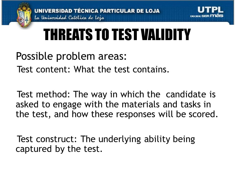 24 THREATS TO TEST VALIDITY Possible problem areas: Test content: What the test contains.