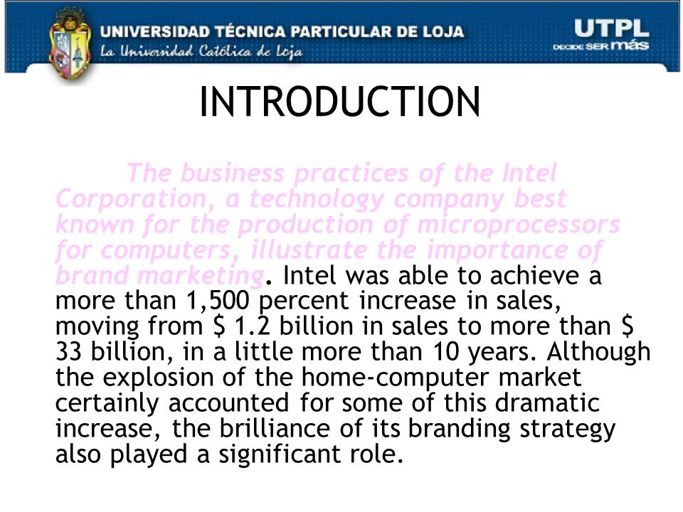 27 INTRODUCTION The business practices of the Intel Corporation, a technology company best known for the production of microprocessors for computers, illustrate the importance of brand marketing.