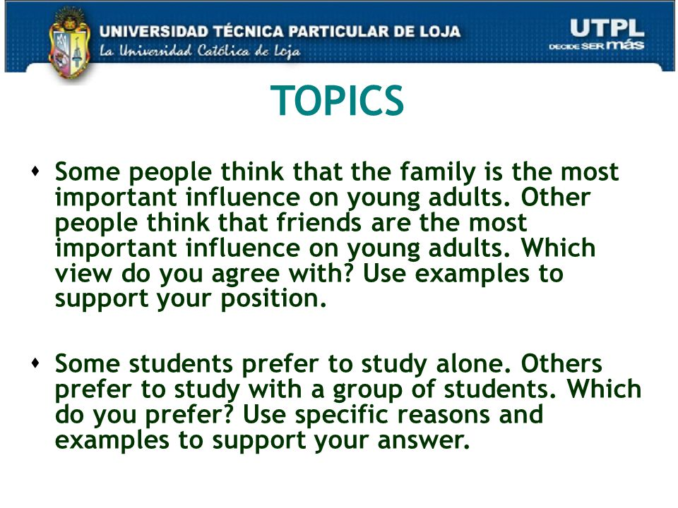32 TOPICS  Some people think that the family is the most important influence on young adults.