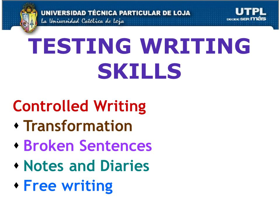 45 TESTING WRITING SKILLS Controlled Writing  Transformation  Broken Sentences  Notes and Diaries  Free writing