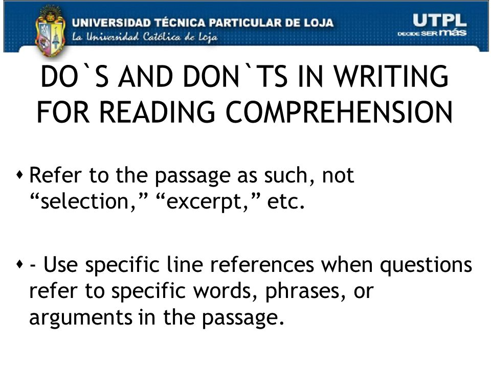 DO`S AND DON`TS IN WRITING FOR READING COMPREHENSION  Refer to the passage as such, not selection, excerpt, etc.