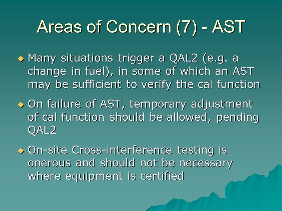 Areas of Concern (7) - AST  Many situations trigger a QAL2 (e.g.