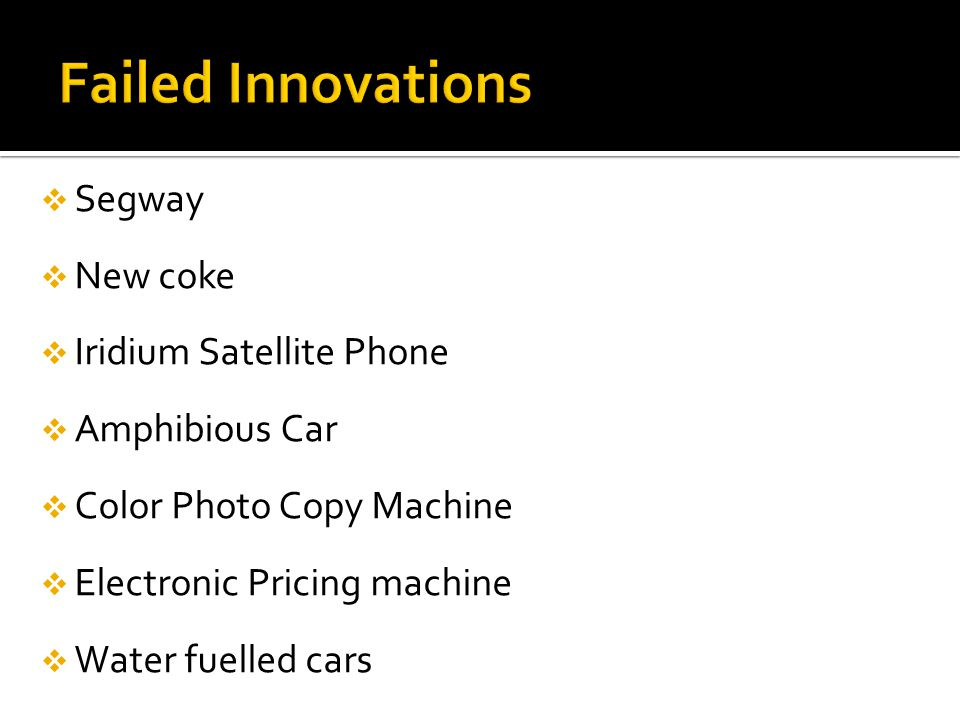  Segway  New coke  Iridium Satellite Phone  Amphibious Car  Color Photo Copy Machine  Electronic Pricing machine  Water fuelled cars