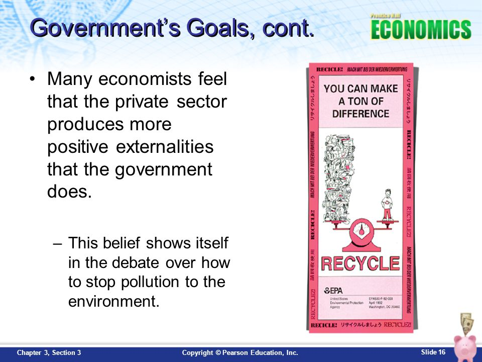 Slide 16 Copyright © Pearson Education, Inc.Chapter 3, Section 3 Government's Goals, cont. Many economists feel that the private sector produces more