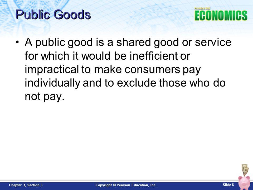 Slide 7 Copyright © Pearson Education, Inc.Chapter 3, Section 3 Public Goods, cont.