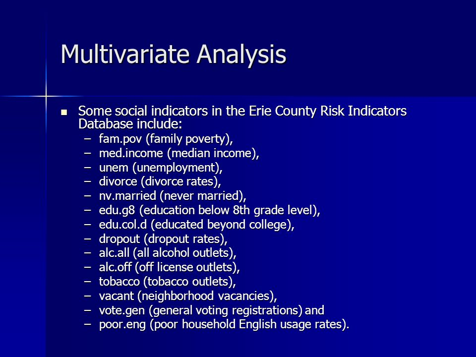 Multivariate Analysis Some social indicators in the Erie County Risk Indicators Database include: Some social indicators in the Erie County Risk Indic