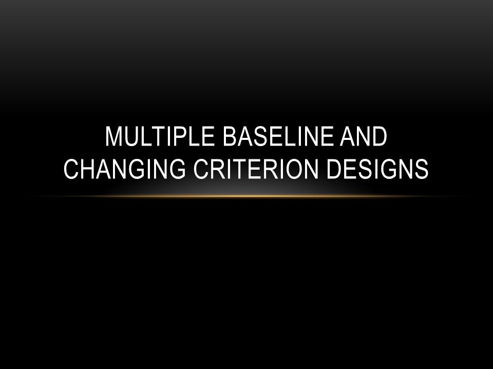 MULTIPLE BASELINE DESIGN Most widely used for evaluating treatment effects in ABA Highly flexible Do not have to withdraw treatment variable Is an alternative to reversal designs When target behavior is likely to be irreversible or when impractical or unethical to reverse conditions