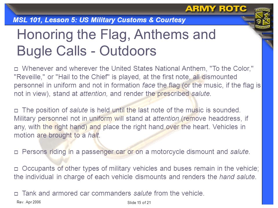 Slide 15 of 21 MSL 101, Lesson 5: US Military Customs & Courtesy Rev. Apr 2006  Whenever and wherever the United States National Anthem,