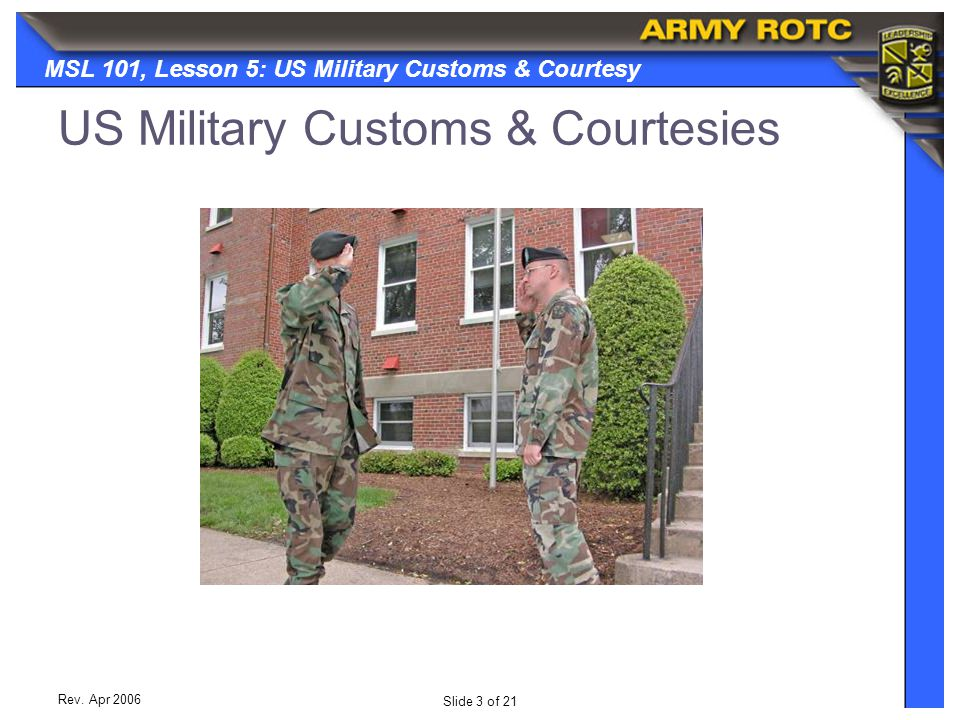 Slide 3 of 21 MSL 101, Lesson 5: US Military Customs & Courtesy Rev. Apr 2006 US Military Customs & Courtesies