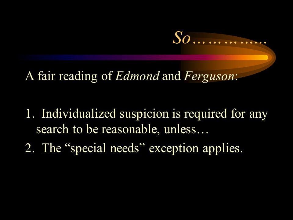 So…………... A fair reading of Edmond and Ferguson: 1.
