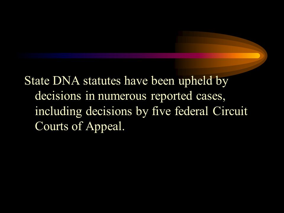 Courts have upheld state mandated DNA testing statutes under one of two separate legal rationales: –1.