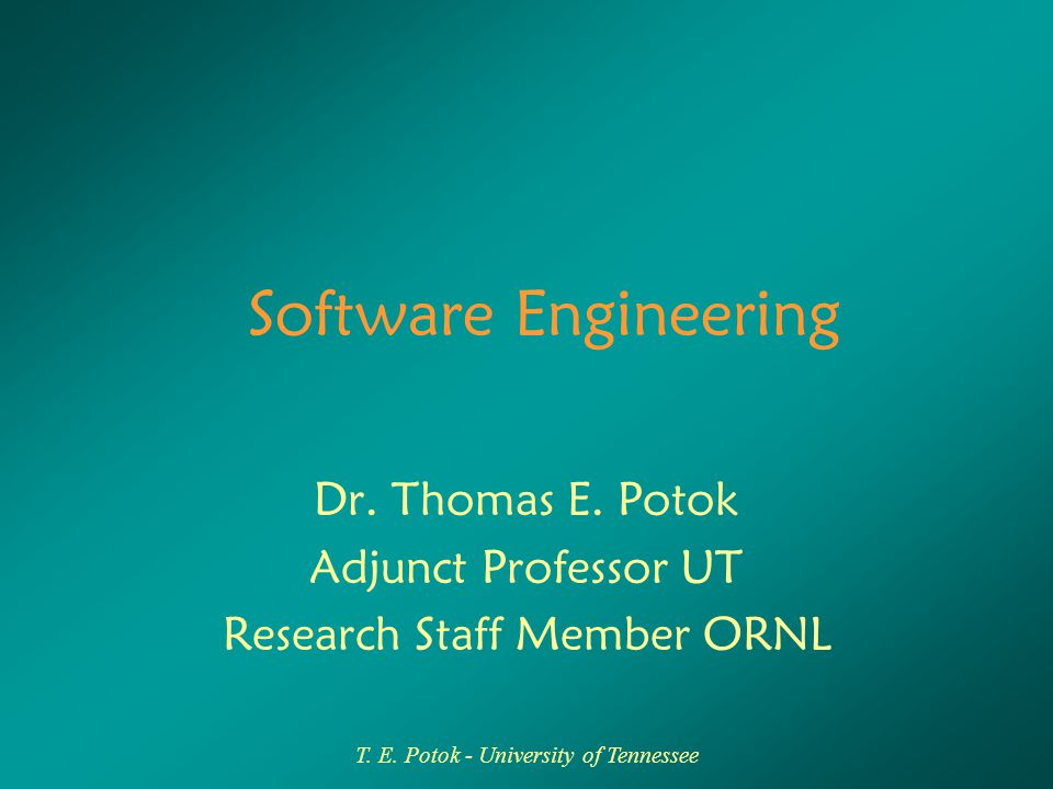 T. E. Potok - University of Tennessee Software Engineering Dr.