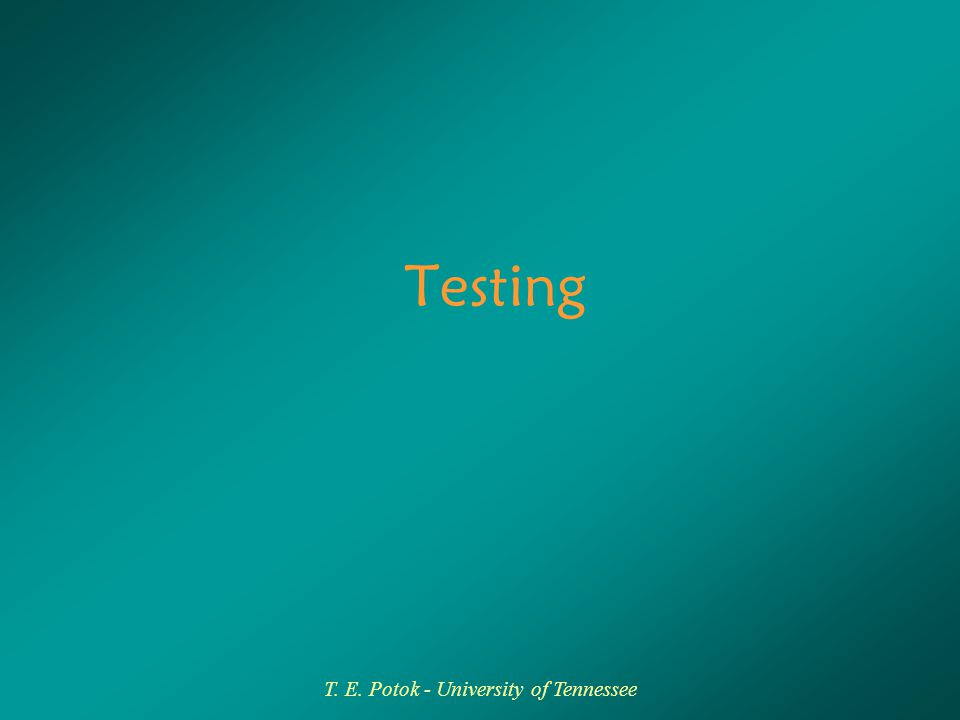 T. E. Potok - University of Tennessee Testing