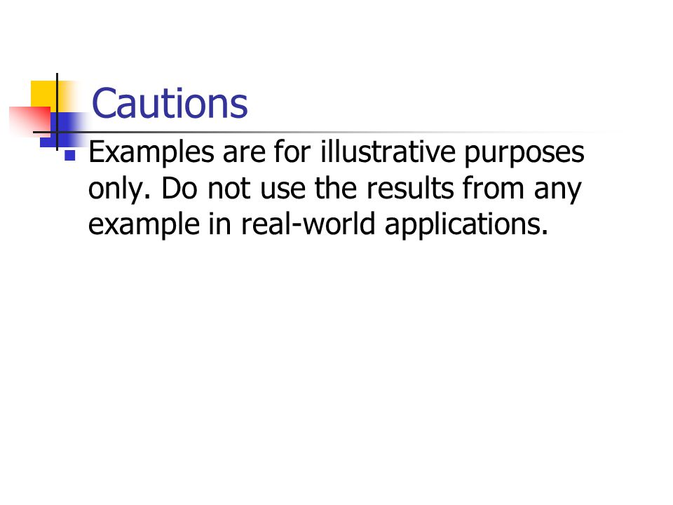 Cautions Examples are for illustrative purposes only. Do not use the results from any example in real-world applications.