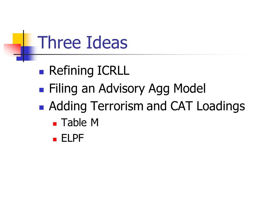 Three Ideas Refining ICRLL Filing an Advisory Agg Model Adding Terrorism and CAT Loadings Table M ELPF