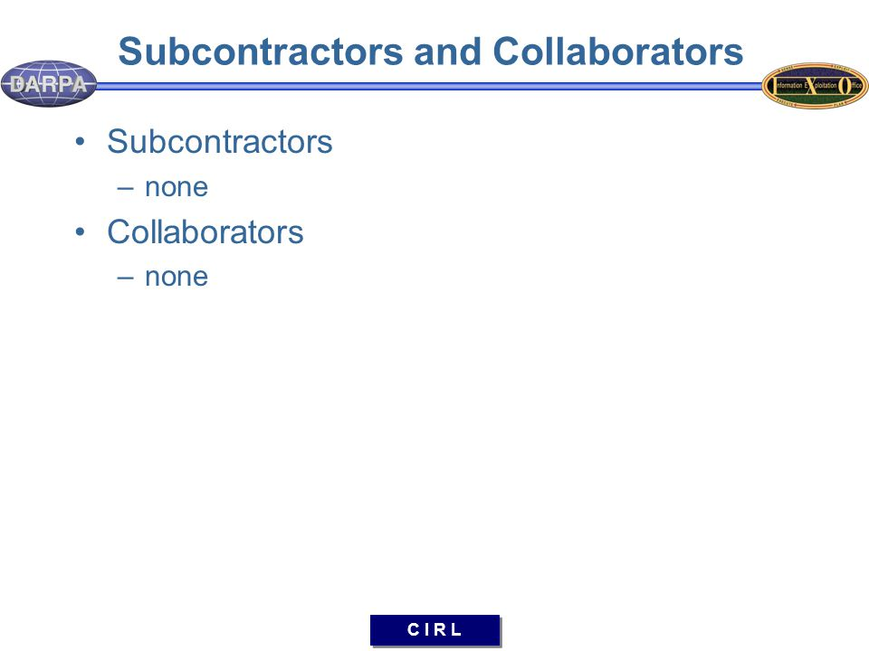 C I R L Subcontractors and Collaborators Subcontractors –none Collaborators –none