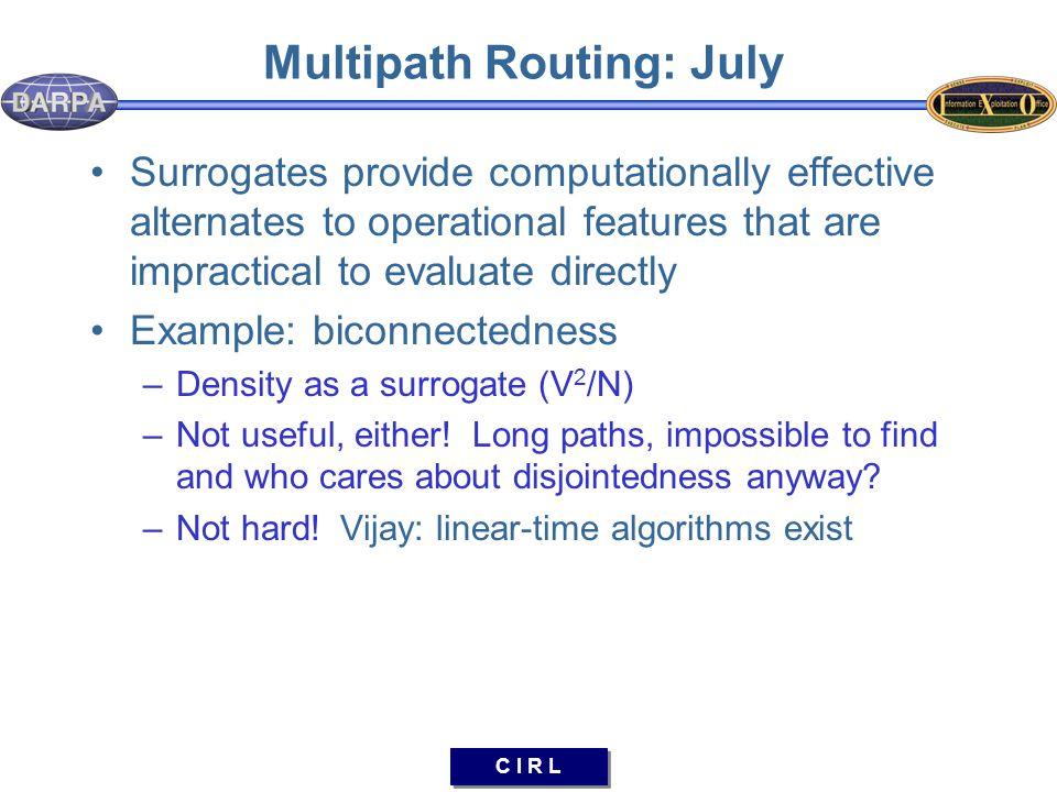 C I R L Multipath Routing: July Surrogates provide computationally effective alternates to operational features that are impractical to evaluate direc