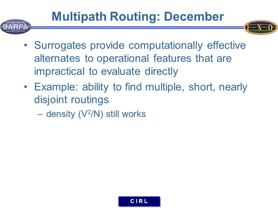 C I R L Multipath Routing: December Surrogates provide computationally effective alternates to operational features that are impractical to evaluate d