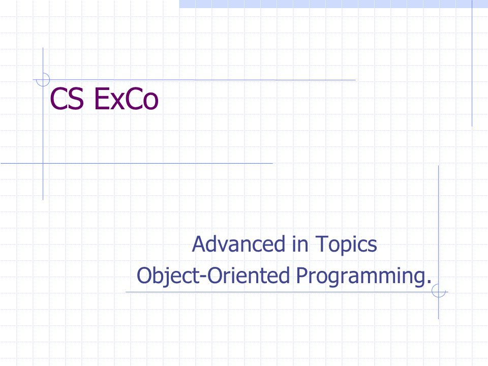CS ExCo Advanced in Topics Object-Oriented Programming.