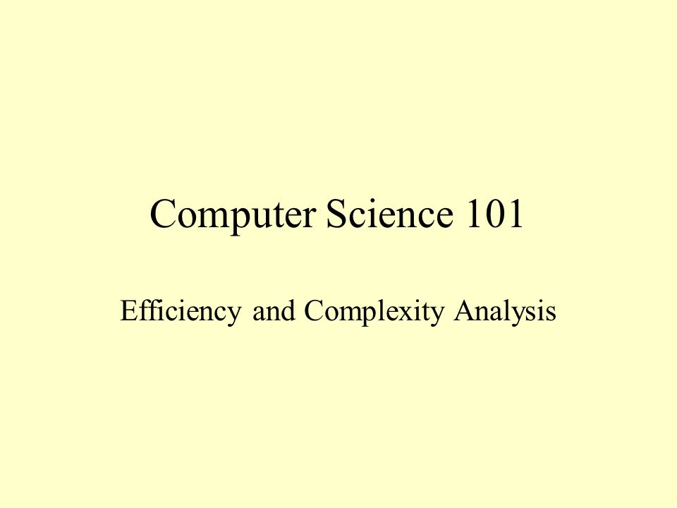 Computer Science 101 Efficiency and Complexity Analysis