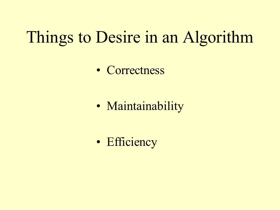 Things to Desire in an Algorithm Correctness Maintainability Efficiency