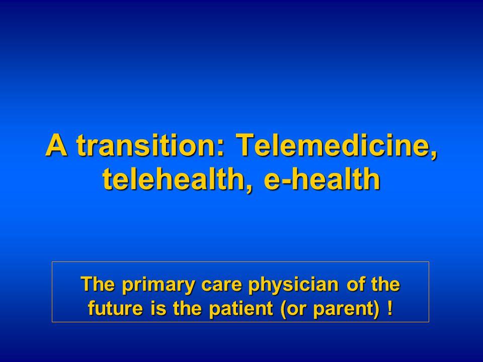 e-health Consumer-driven Telemedicine and Telehealth Provider-driven The public will tell us what they want in e-health.