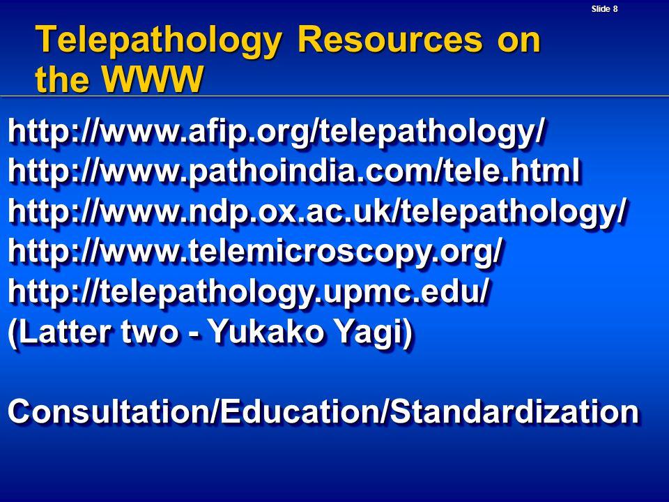 Slide 8 Telepathology Resources on the WWW http://www.afip.org/telepathology/http://www.pathoindia.com/tele.htmlhttp://www.ndp.ox.ac.uk/telepathology/