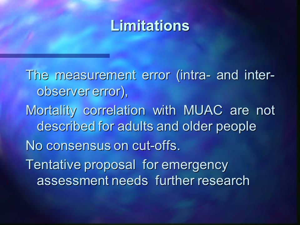 Limitations The measurement error (intra- and inter- observer error), Mortality correlation with MUAC are not described for adults and older people No consensus on cut-offs.