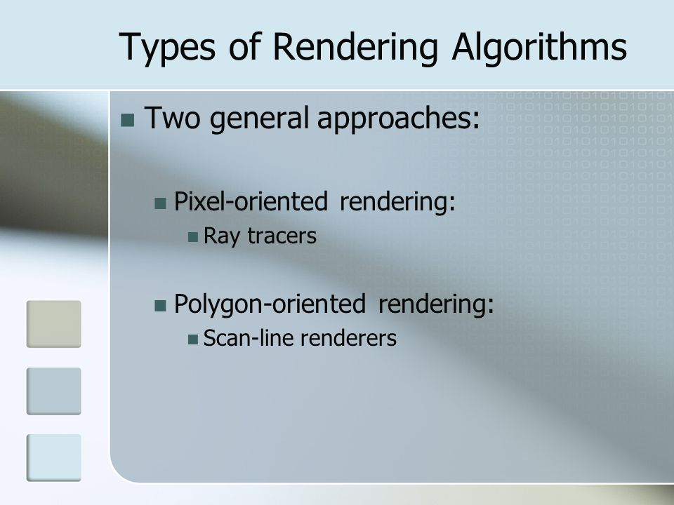 Types of Rendering Algorithms Two general approaches: Pixel-oriented rendering: Ray tracers Polygon-oriented rendering: Scan-line renderers