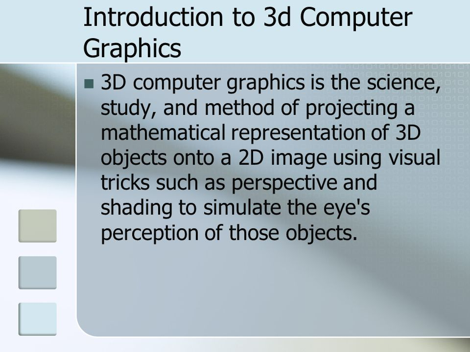 Introduction to 3d Computer Graphics 3D computer graphics is the science, study, and method of projecting a mathematical representation of 3D objects
