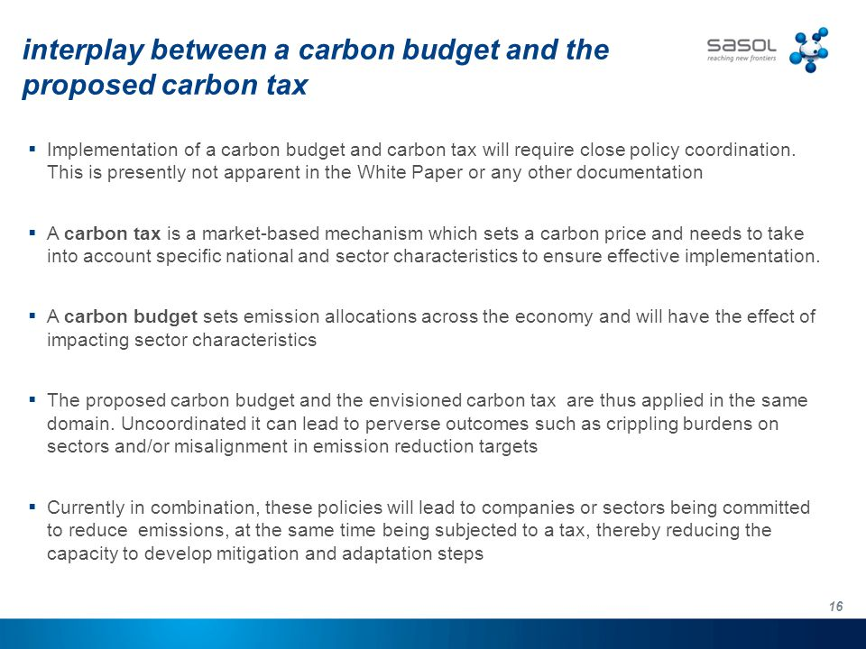 16 interplay between a carbon budget and the proposed carbon tax  Implementation of a carbon budget and carbon tax will require close policy coordination.