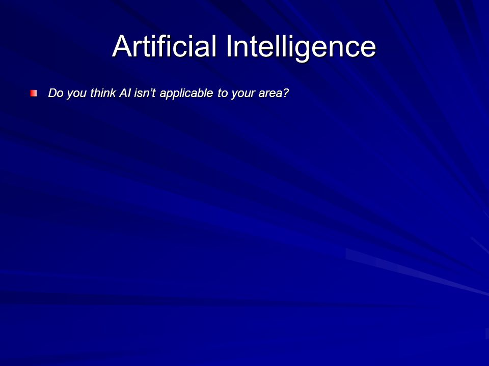 Artificial Intelligence Do you think AI isn't applicable to your area