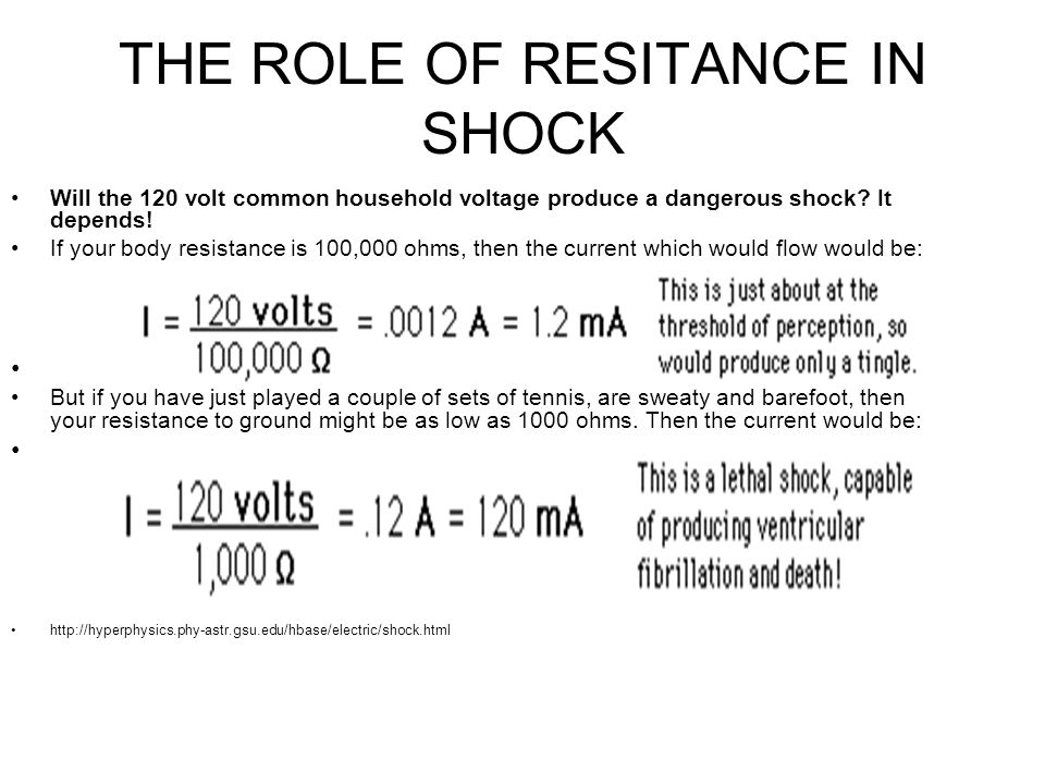 THE ROLE OF RESITANCE IN SHOCK Will the 120 volt common household voltage produce a dangerous shock.