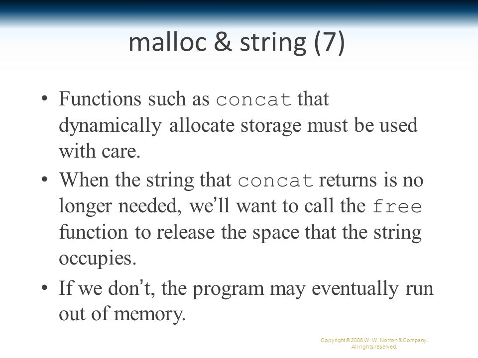 malloc & string (7) Functions such as concat that dynamically allocate storage must be used with care.