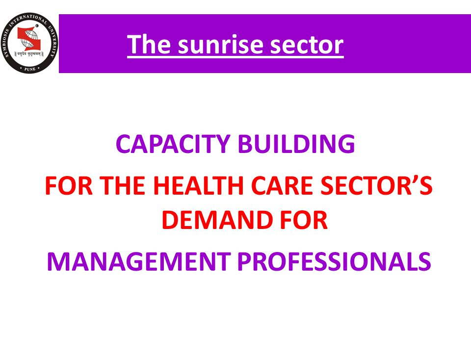 The sunrise sector CAPACITY BUILDING FOR THE HEALTH CARE SECTOR'S DEMAND FOR MANAGEMENT PROFESSIONALS