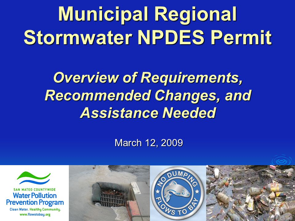 Municipal Regional Stormwater NPDES Permit Overview of Requirements, Recommended Changes, and Assistance Needed March 12, 2009