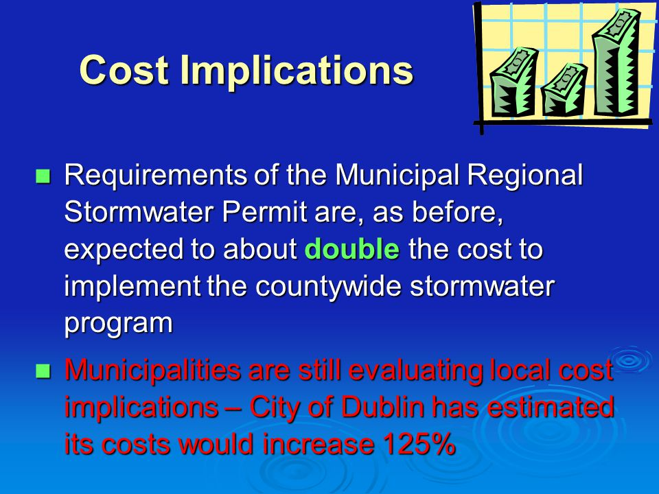 Overall Concerns with Draft Stormwater Permit Lacks prioritization of goals and needs phasing over multiple 5-year, permit cycles Lacks prioritization of goals and needs phasing over multiple 5-year, permit cycles Contains many unfunded state mandates Contains many unfunded state mandates Increases monitoring, special studies, and pilot projects that are expensive and will trigger more requirements Increases monitoring, special studies, and pilot projects that are expensive and will trigger more requirements Still contains many impractical requirements Still contains many impractical requirements Shows a lack of understanding of municipalities' economic problems and what is reasonable Shows a lack of understanding of municipalities' economic problems and what is reasonable