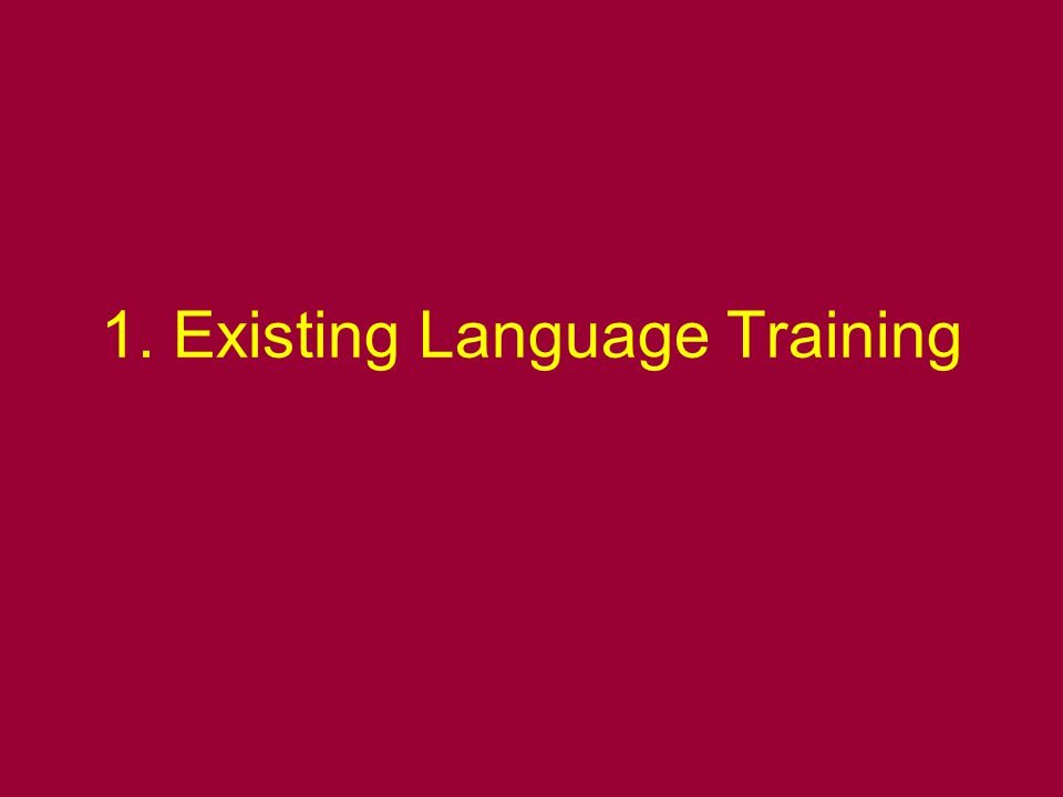 1. Existing Language Training
