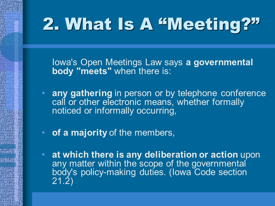 """2. What Is A """"Meeting?"""" Iowa's Open Meetings Law says a governmental body"""